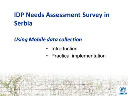 Using Mobile data collection IDP Needs Assessment Survey in Serbia Using Mobile data collection Introduction Practical implementation.