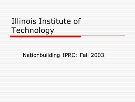 Illinois Institute of Technology Nationbuilding IPRO: Fall 2003.