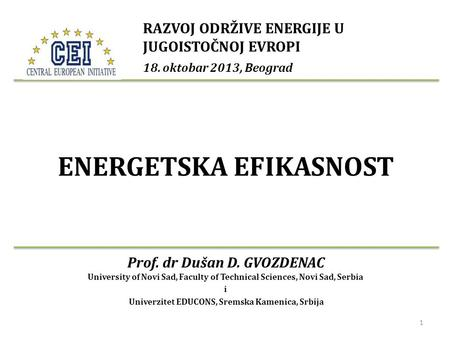 ENERGETSKA EFIKASNOST Prof. dr Dušan D. GVOZDENAC University of Novi Sad, Faculty of Technical Sciences, Novi Sad, Serbia i Univerzitet EDUCONS, Sremska.