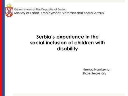Government of the Republic of Serbia Ministry of Labor, Employment, Veterans and Social Affairs Government of the Republic of Serbia Ministry of Labor,