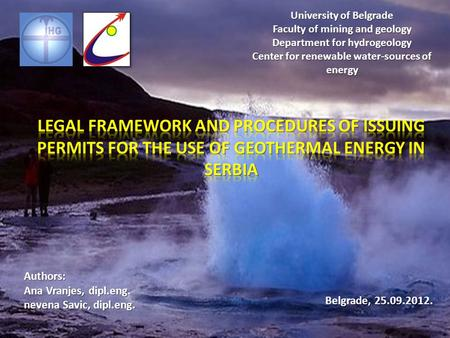 Authors: Ana Vranjes, dipl.eng. nevena Savic, dipl.eng. University of Belgrade Faculty of mining and geology Department for hydrogeology Center for renewable.