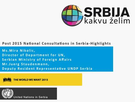 Started late – but intens Serbia advocated to be included in the Post- 2015 National Consultation process following the drop-out of Bosnia & Herzegovina.