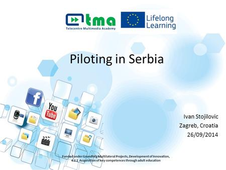 Piloting in Serbia Funded under Grundtvig Multilateral Projects, Development of Innovation, 4.2.1 Acquisition of key competences through adult education.