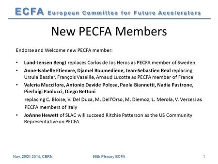 ECFA European Committee for Future Accelerators New PECFA Members Endorse and Welcome new PECFA member: Lund-Jensen Bengt replaces Carlos de los Heros.