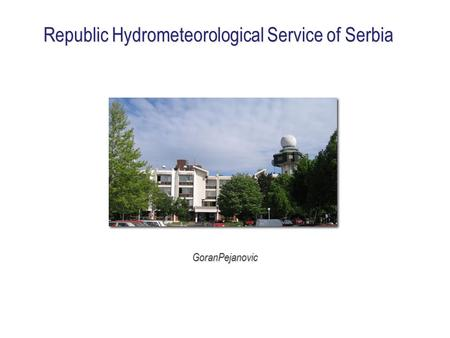 Republic Hydrometeorological Service of Serbia GoranPejanovic.