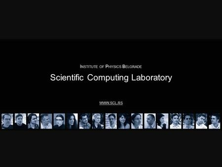 Scientific Computing Laboratory I NSTITUTE OF P HYSICS B ELGRADE WWW. SCL. RS.