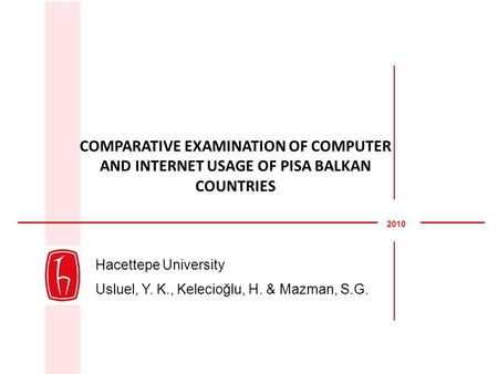 Hacettepe University Usluel, Y. K., Kelecioğlu, H. & Mazman, S.G. COMPARATIVE EXAMINATION OF COMPUTER AND INTERNET USAGE OF PISA BALKAN COUNTRIES 2010.