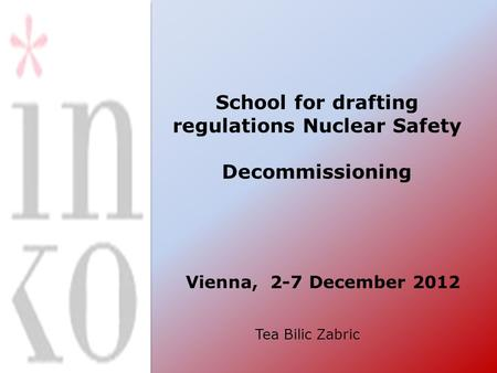 School for drafting regulations Nuclear Safety Decommissioning Vienna, 2-7 December 2012 Tea Bilic Zabric.