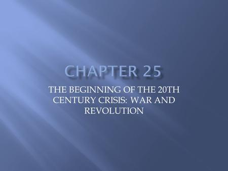 THE BEGINNING OF THE 20TH CENTURY CRISIS: WAR AND REVOLUTION.