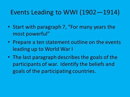 "Events Leading to WWI (1902—1914) Start with paragraph 7, ""For many years the most powerful"" Prepare a ten statement outline on the events leading up to."