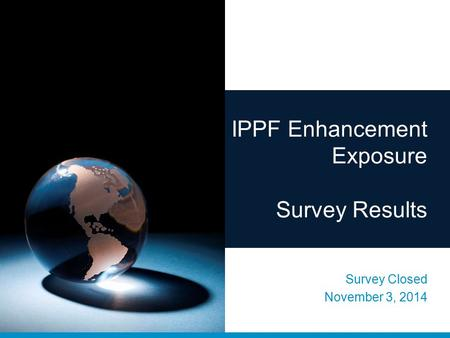 IPPF Enhancement Exposure Survey Results