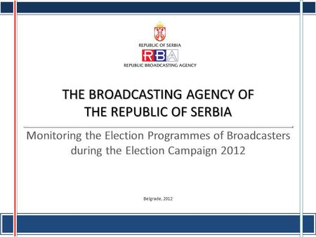 1 THE BROADCASTING AGENCY OF THE REPUBLIC OF SERBIA Belgrade, 2012.