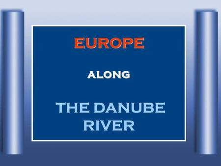 EUROPE along THE DANUBE RIVER Danube River, with 2.850 km in lengths, is the second in Europe after Volga. At 60km NE of Lake Constance, in the Black.