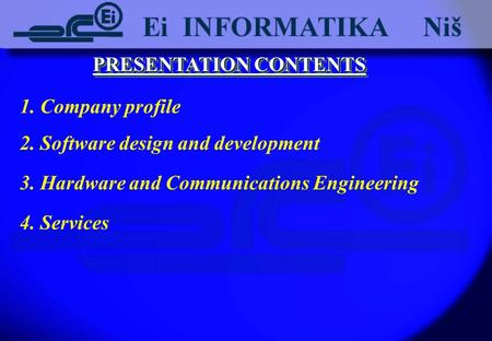 PRESENTATION CONTENTS 1. Company profile 2. Software design and development 3. Hardware and Communications Engineering 4. Services.
