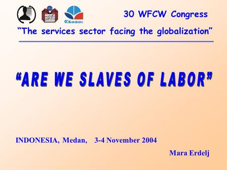 "INDONESIA, Medan, 3-4 November 2004 Mara Erdelj ""The services sector facing the globalization"" 30 WFCW Congress."
