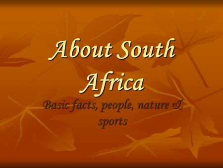 About South Africa Basic facts, people, nature & sports.