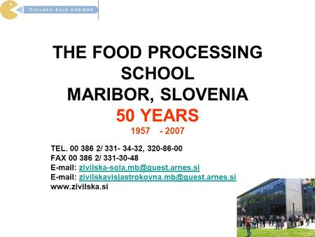 THE FOOD PROCESSING SCHOOL MARIBOR, SLOVENIA 50 YEARS 1957 - 2007 TEL. 00 386 2/ 331- 34-32, 320-86-00 FAX 00 386 2/ 331-30-48