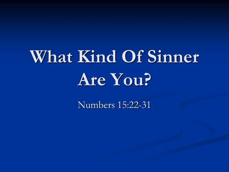 What Kind Of Sinner Are You? Numbers 15:22-31. Not far from the kingdom of God. Mark 12:28-34 1.Different from the Pharisees. Matthew 23 2.Different from.