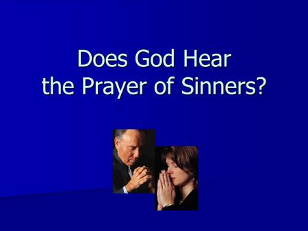 Does God Hear the Prayer of Sinners?. Prayer in the Bible The Bible teaches many important lessons about prayer The Bible teaches many important lessons.