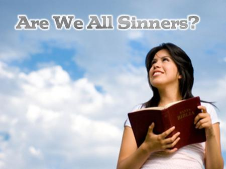 Sinners are not good and righteous Ecclesiastes 2:26; Proverbs 13:21-22; 1:10; Psalm 1:5; Luke 6:33-34.
