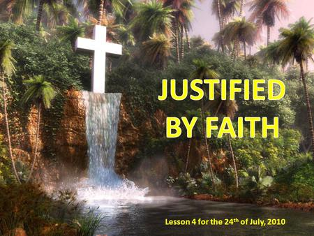 "Lesson 4 for the 24 th of July, 2010. MEMORY TEXT: ""Therefore we conclude that a man is justified by faith without the deeds of the law"" (Romans 3:28)."