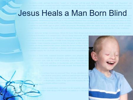 Jesus Heals a Man Born Blind. Few Questions….. Do you remember any Miracles that Lord Jesus Christ performed? Can someone name those people that lord.