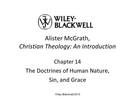 Alister McGrath, Christian Theology: An Introduction Chapter 14 The Doctrines of Human Nature, Sin, and Grace Wiley-Blackwell 2010.