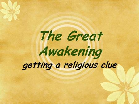 The Great Awakening getting a religious clue. The Great Awakening  What historians call the first Great Awakening can best be described as a revitalization.