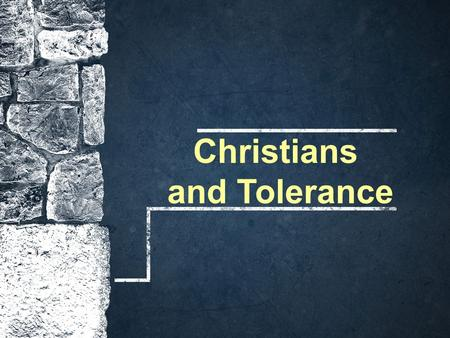 "Christians and Tolerance. What is Tolerance? ""A fair, objective, and permissive attitude toward those whose opinions, practices, race, religion, nationality,"