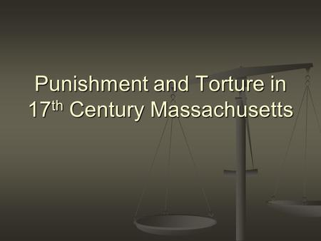 Punishment and Torture in 17th Century Massachusetts