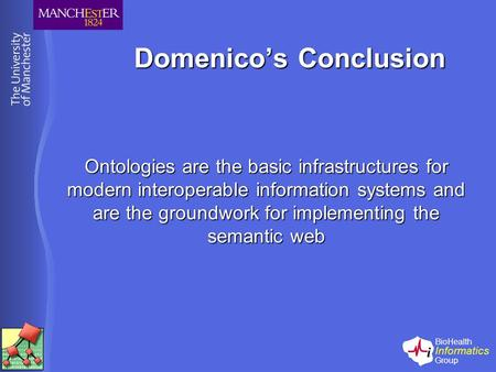 BioHealth Informatics Group Domenico's Conclusion Ontologies are the basic infrastructures for modern interoperable information systems and are the groundwork.