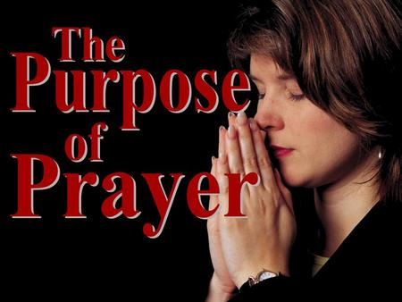 The Purpose of Prayer.
