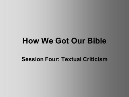How We Got Our Bible Session Four: Textual Criticism.