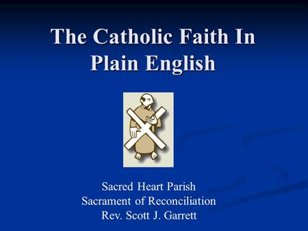 Sacred Heart Parish Sacrament of Reconciliation Rev. Scott J. Garrett The Catholic Faith In Plain English.