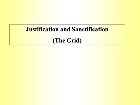 "Justification and Sanctification (The Grid) Justification. What does this mean? ""The man who does not work, but trusts God who justifies the wicked,"