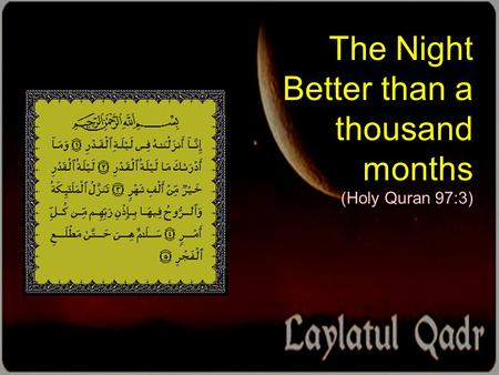 The Night Better than a thousand months (Holy Quran 97:3)