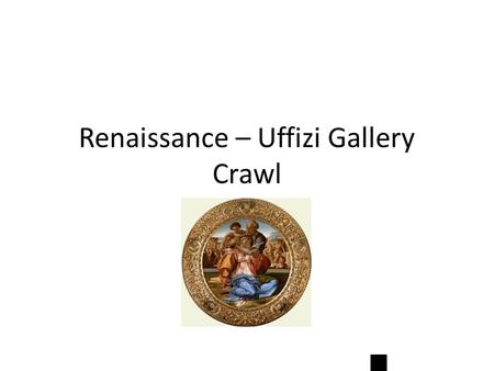 Renaissance – Uffizi Gallery Crawl. Warm-Up 1. Restroom/Water 2. Copy homework into agenda 3. Make sure name is on Illuminated Manuscript. Give to A……2A.