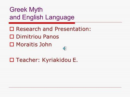 Greek Myth and English Language  Research and Presentation:  Dimitriou Panos  Moraitis John  Teacher: Kyriakidou E.