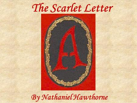 "The Scarlet Letter By Nathaniel Hawthorne. "" On the front of Hester Prynne's gown, in fine red cloth, was the letter A. It was surrounded by fancy designs."