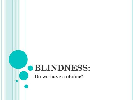 BLINDNESS: Do we have a choice?. S TORY S UMMARY John 9.