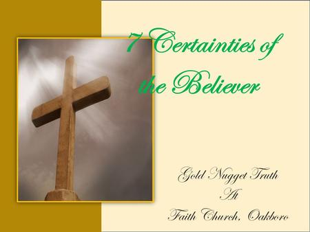 7 Certainties of the Believer Gold Nugget Truth At Faith Church, Oakboro.