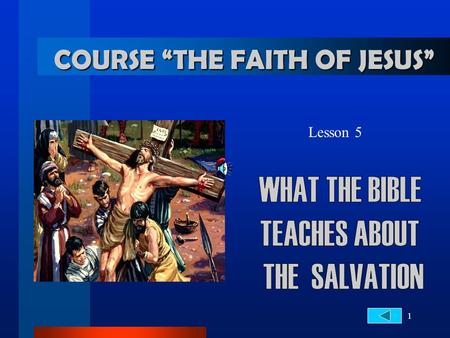 "1 COURSE ""THE FAITH OF JESUS"" Lesson 5. 2... about the Salvation TERRIBLE CONSEQUENCES OF SIN. 1. What is the ultimate consequence of the sin? Romans."
