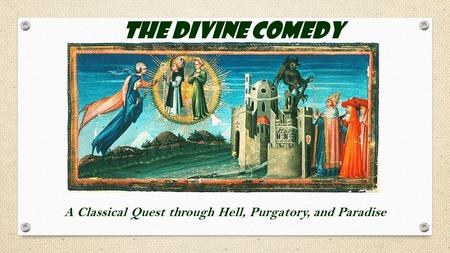 The Divine Comedy A Classical Quest through Hell, Purgatory, and Paradise.