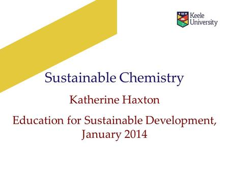 Sustainable Chemistry Katherine Haxton Education for Sustainable Development, January 2014.