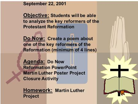 September 22, 2001 Objective: Students will be able to analyze the key reformers of the Protestant Reformation Do Now: Create a poem about one of the.
