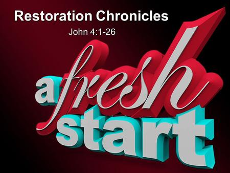 Restoration Chronicles John 4:1-26. Restoration Chronicles 1 Message Thesis: Jesus restores broken lives! Message Objective: To show the restoration focus.