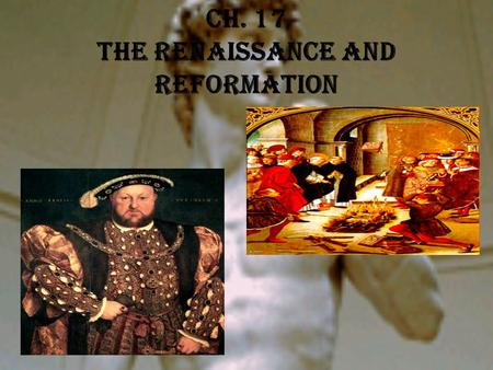 Ch. 17 The Renaissance and Reformation. Renaissance The European revival of art and learning that introduced new ideas and values.