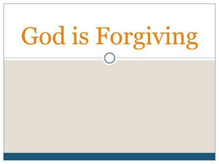 "God is Forgiving. Throughout Scripture, we find a God who is forgiving.  ""Iniquities prevail against me: as for our transgressions, thou shalt purge."