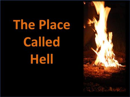 "The Place Called Hell. Who Was Hell Made for? "" Then shall he say also unto them on the left hand, Depart from me, ye cursed, into everlasting fire,"
