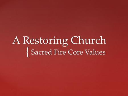 "{ A Restoring Church Sacred Fire Core Values. 5 When Jesus reached the spot, he looked up and said to him, ""Zacchaeus, come down immediately. I must stay."